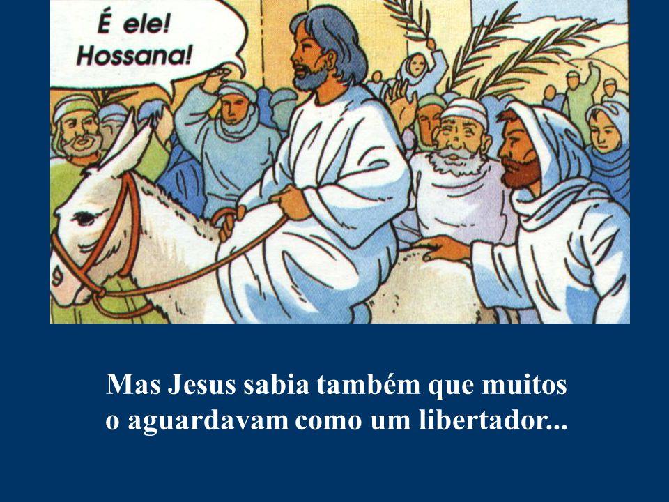 Mas Jesus sabia também que muitos o aguardavam como um libertador...
