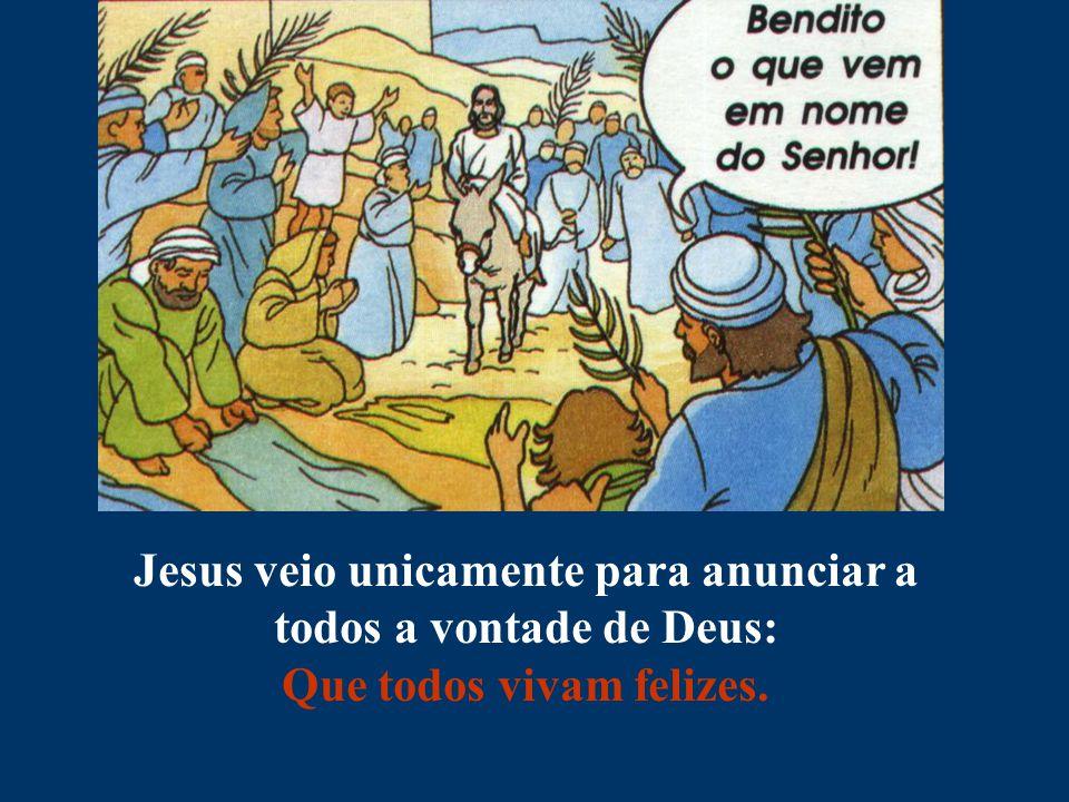 Jesus veio unicamente para anunciar a todos a vontade de Deus: