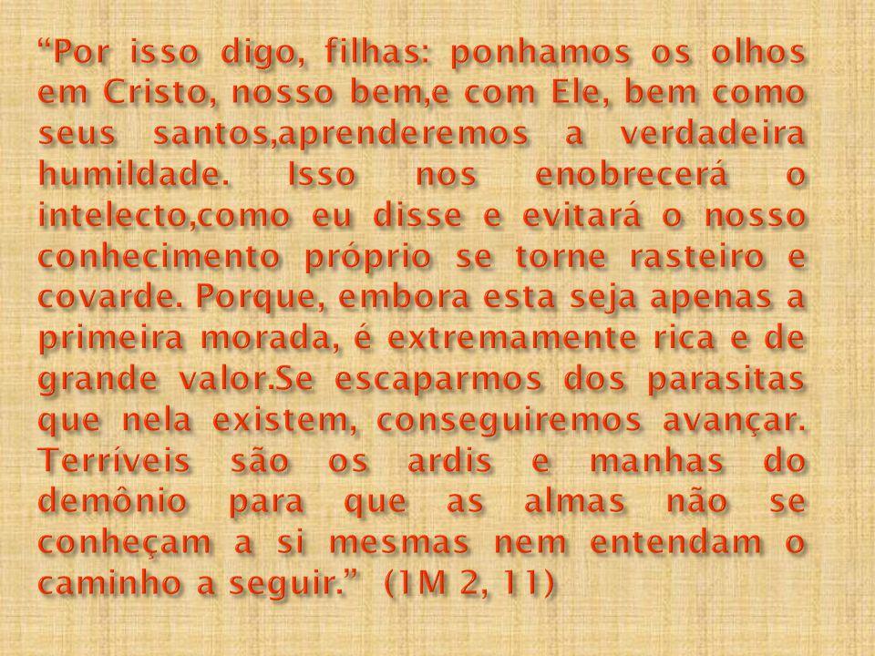 Por isso digo, filhas: ponhamos os olhos em Cristo, nosso bem,e com Ele, bem como seus santos,aprenderemos a verdadeira humildade.