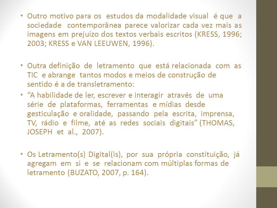 Outro motivo para os estudos da modalidade visual é que a sociedade contemporânea parece valorizar cada vez mais as imagens em prejuízo dos textos verbais escritos (KRESS, 1996; 2003; KRESS e VAN LEEUWEN, 1996).