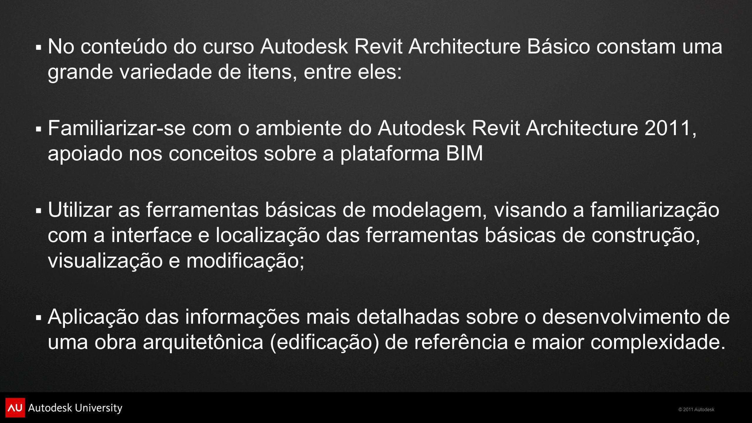 No conteúdo do curso Autodesk Revit Architecture Básico constam uma grande variedade de itens, entre eles: