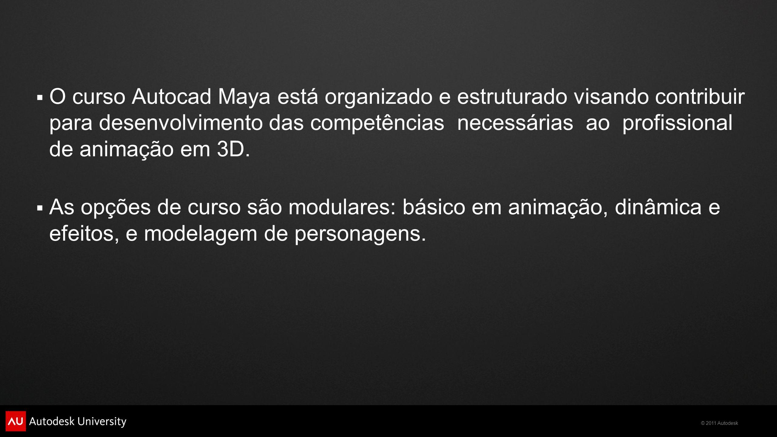 O curso Autocad Maya está organizado e estruturado visando contribuir para desenvolvimento das competências necessárias ao profissional de animação em 3D.