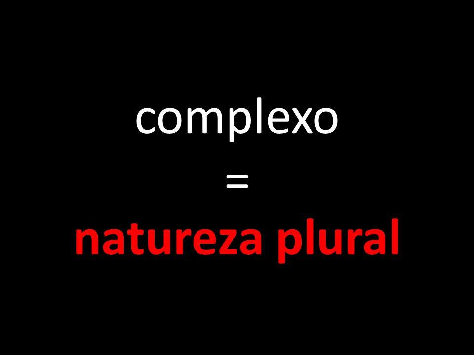 complexo = natureza plural