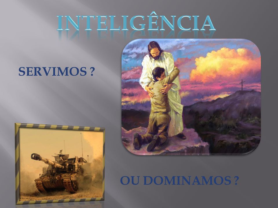 INTELIGÊNCIA SERVIMOS OU DOMINAMOS