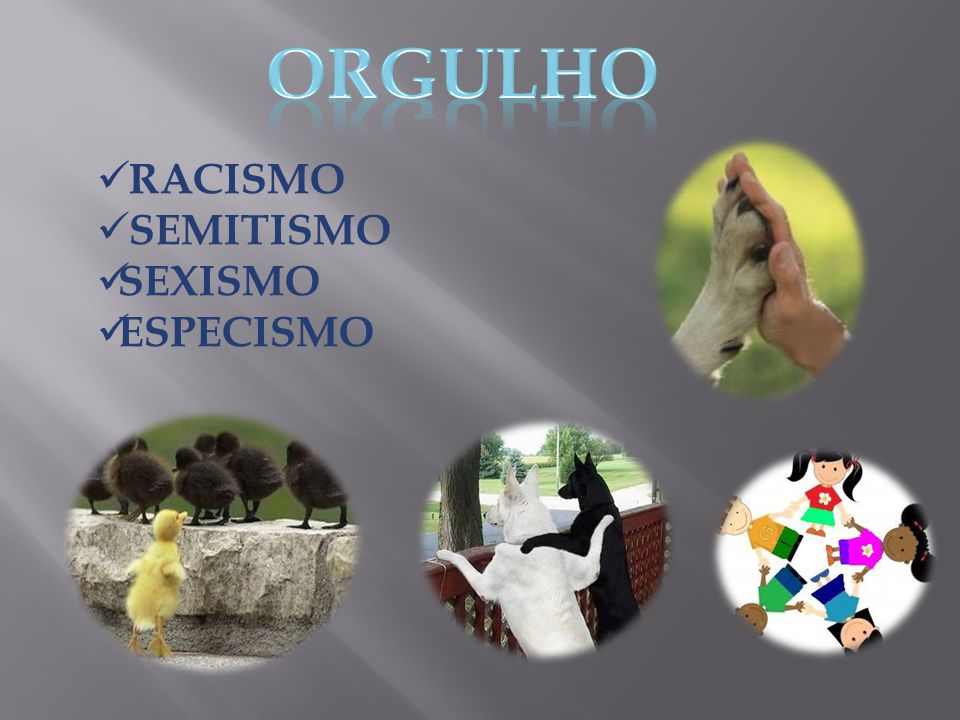 ORGULHO RACISMO SEMITISMO SEXISMO ESPECISMO