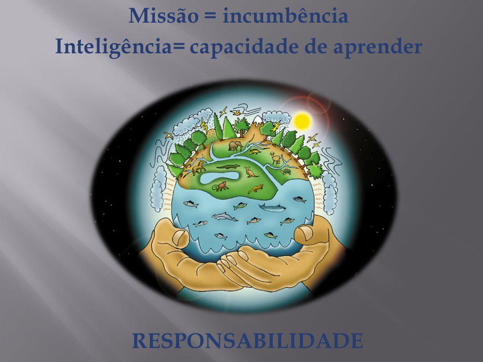 Missão = incumbência Inteligência= capacidade de aprender