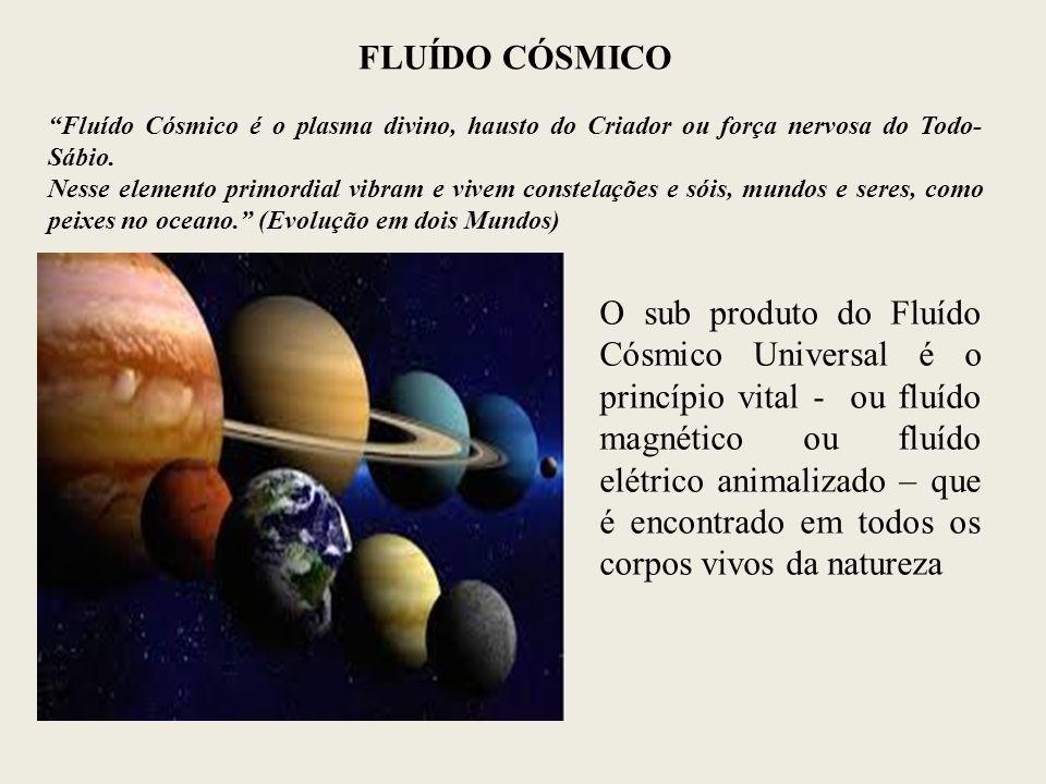 FLUÍDO CÓSMICO Fluído Cósmico é o plasma divino, hausto do Criador ou força nervosa do Todo-Sábio.