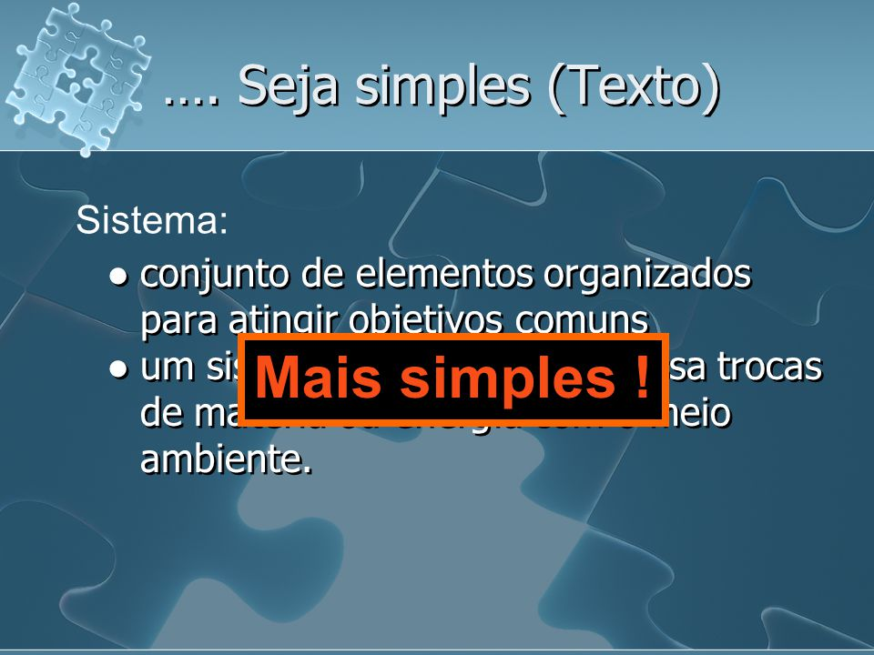 Mais simples ! …. Seja simples (Texto) Sistema: