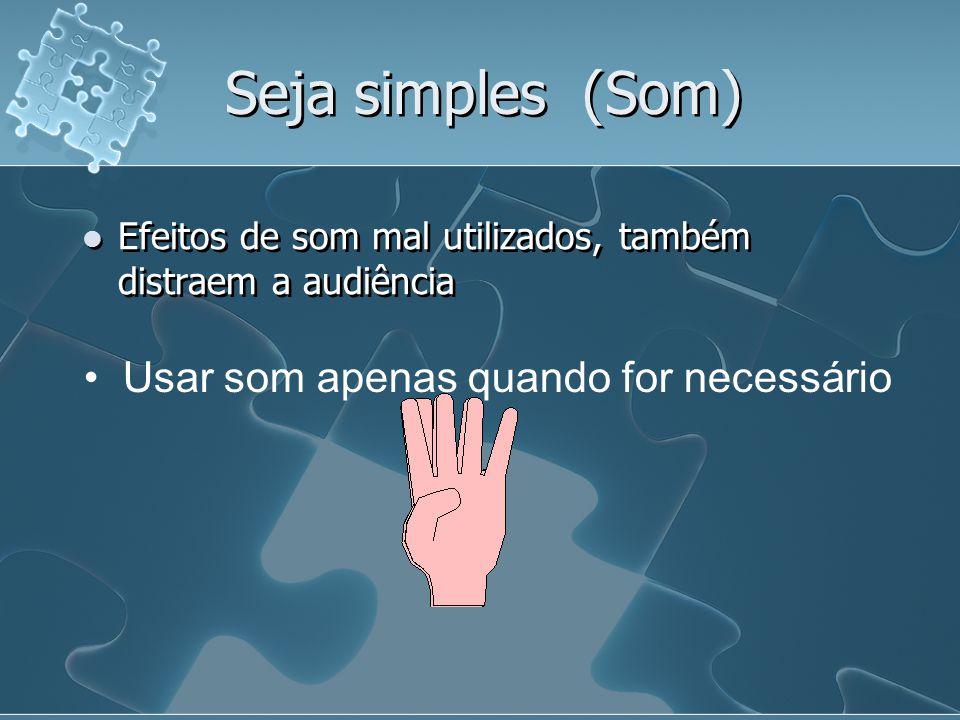 Seja simples (Som) Usar som apenas quando for necessário