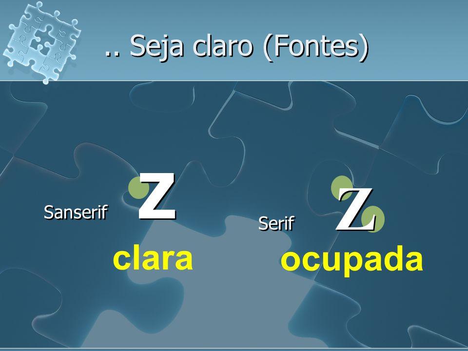 .. Seja claro (Fontes) Sanserif Z Serif Z clara ocupada