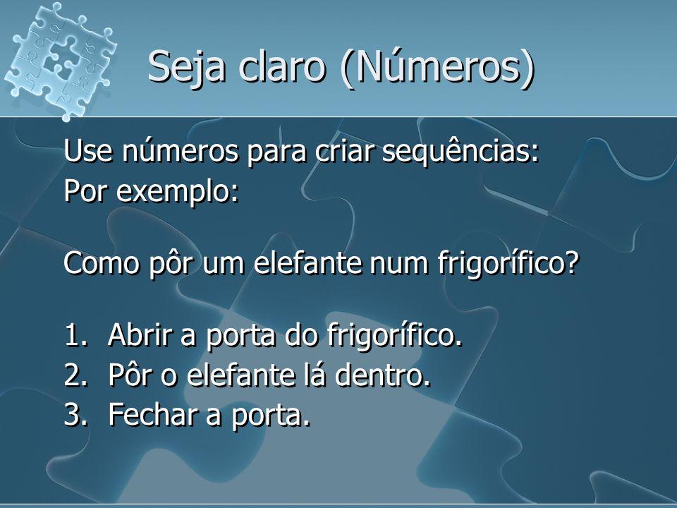 Seja claro (Números) Use números para criar sequências: Por exemplo: