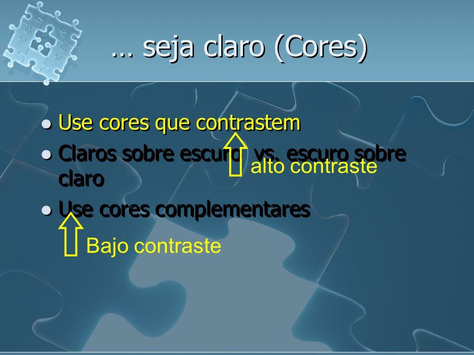 … seja claro (Cores) Use cores que contrastem