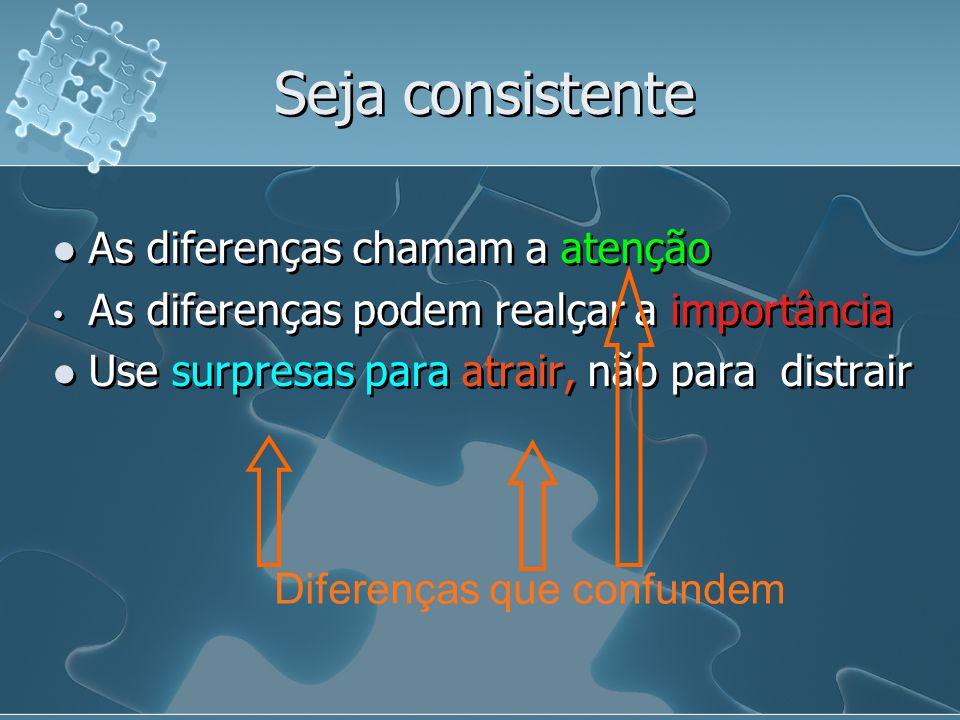 Seja consistente As diferenças chamam a atenção