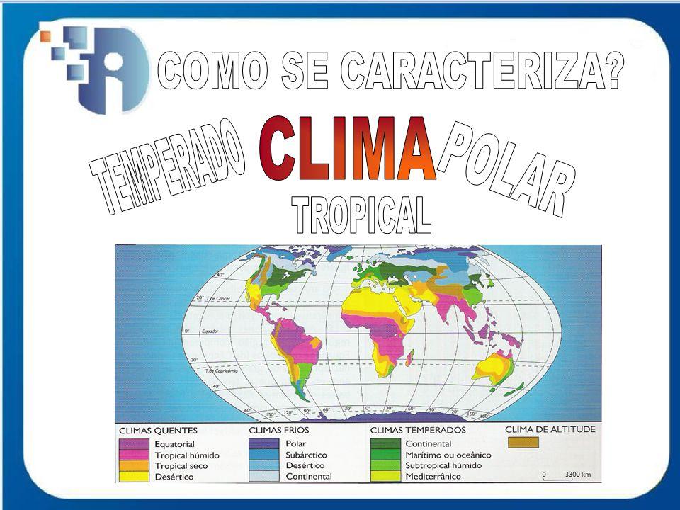 COMO SE CARACTERIZA CLIMA TEMPERADO POLAR TROPICAL
