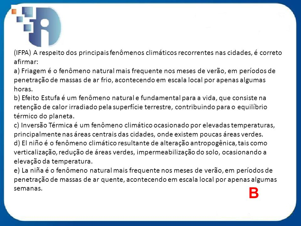 (IFPA) A respeito dos principais fenômenos climáticos recorrentes nas cidades, é correto afirmar: