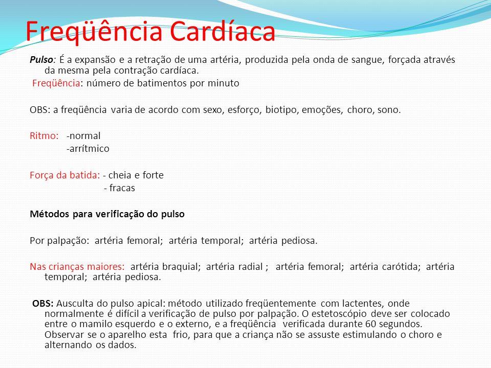 Freqüência Cardíaca Pulso: É a expansão e a retração de uma artéria, produzida pela onda de sangue, forçada através da mesma pela contração cardíaca.
