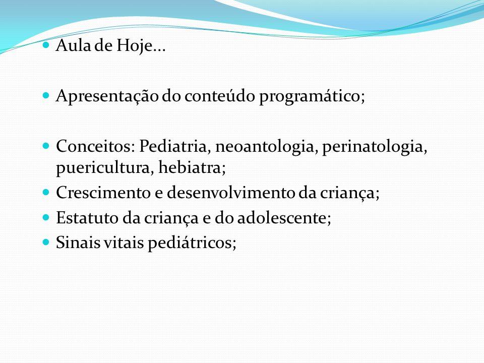 Aula de Hoje... Apresentação do conteúdo programático; Conceitos: Pediatria, neoantologia, perinatologia, puericultura, hebiatra;
