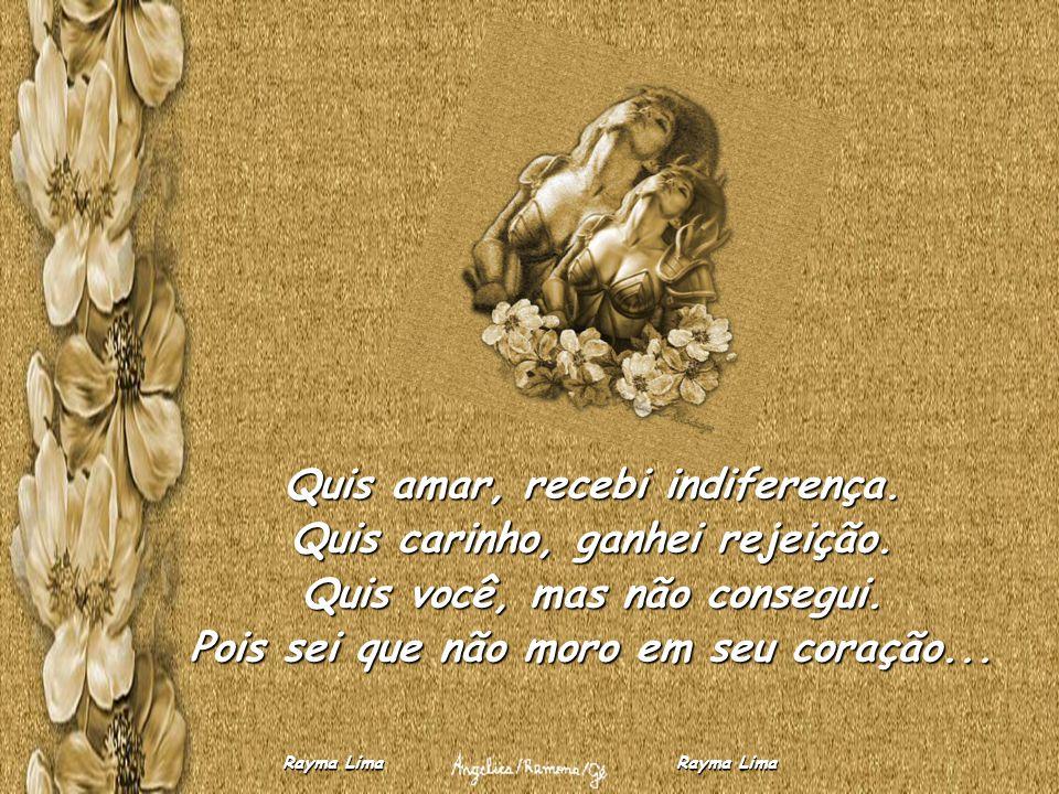 QUEM SOU Quis amar, recebi indiferença. Quis carinho, ganhei rejeição. Quis você, mas não consegui. Pois sei que não moro em seu coração...