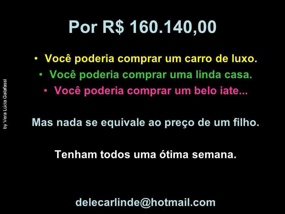 Por R$ 160.140,00 Você poderia comprar um carro de luxo.