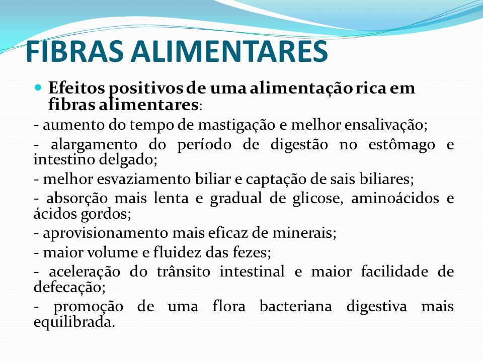 FIBRAS ALIMENTARES Efeitos positivos de uma alimentação rica em fibras alimentares: - aumento do tempo de mastigação e melhor ensalivação;