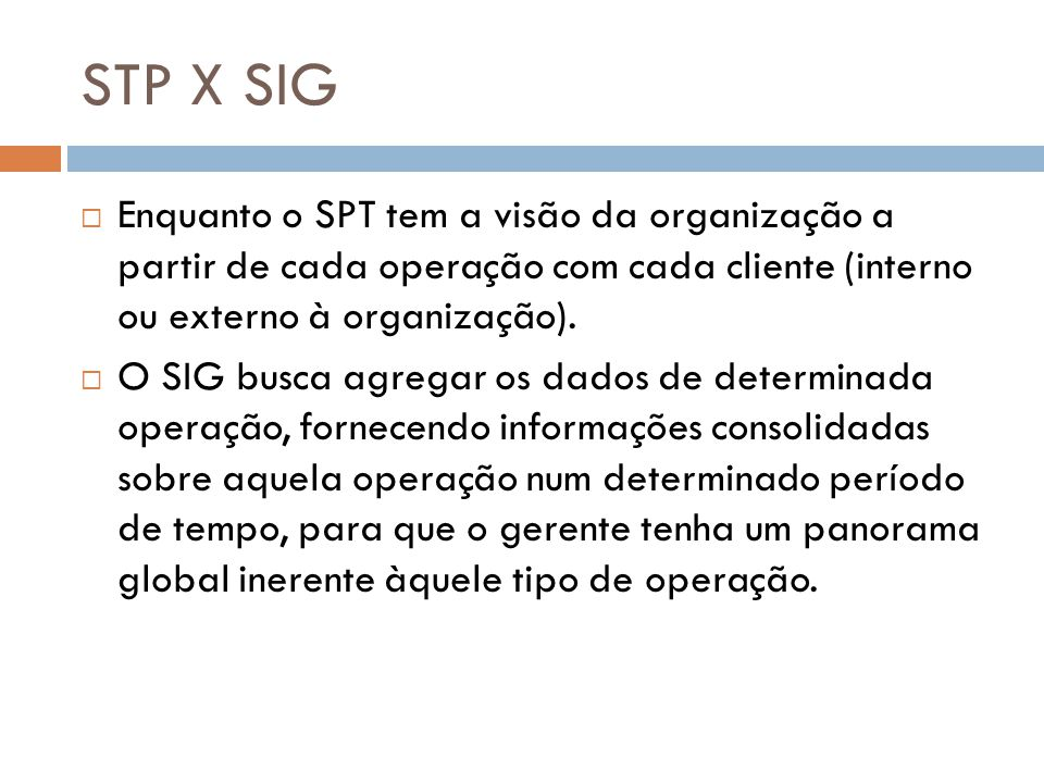 STP X SIG Enquanto o SPT tem a visão da organização a partir de cada operação com cada cliente (interno ou externo à organização).
