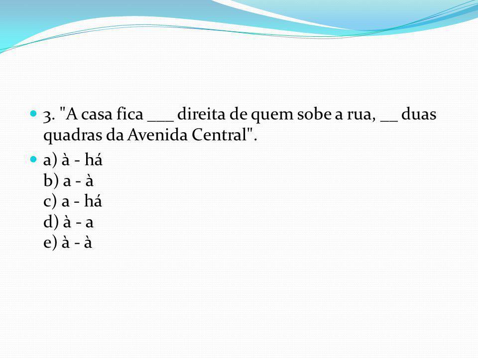 a) à - há b) a - à c) a - há d) à - a e) à - à