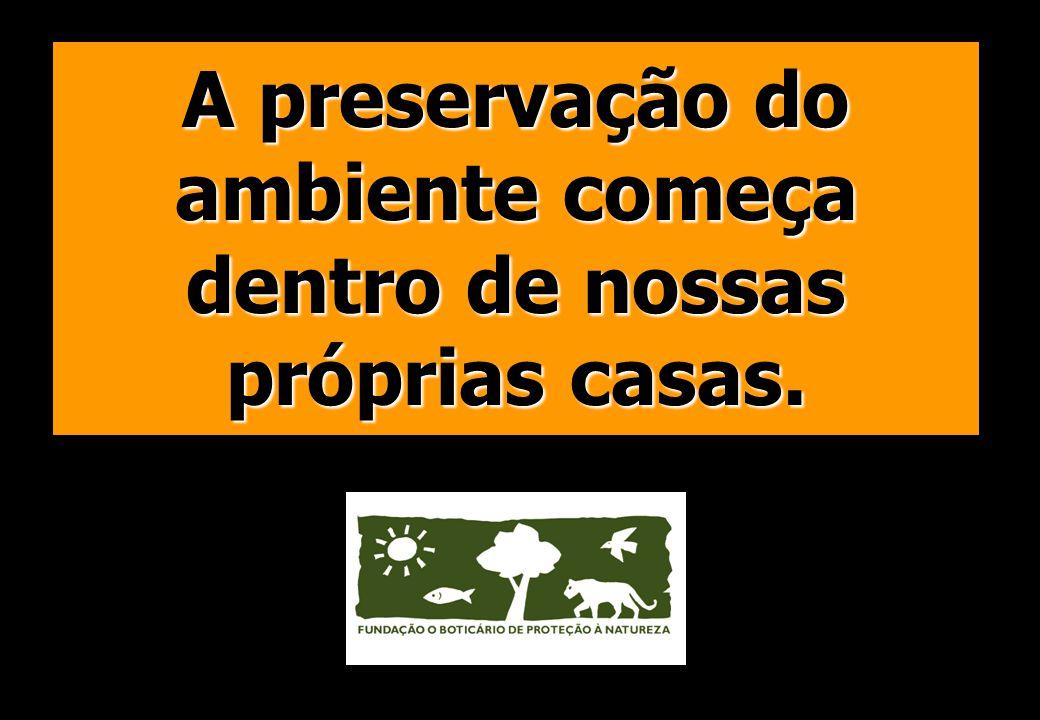 A preservação do ambiente começa dentro de nossas próprias casas.