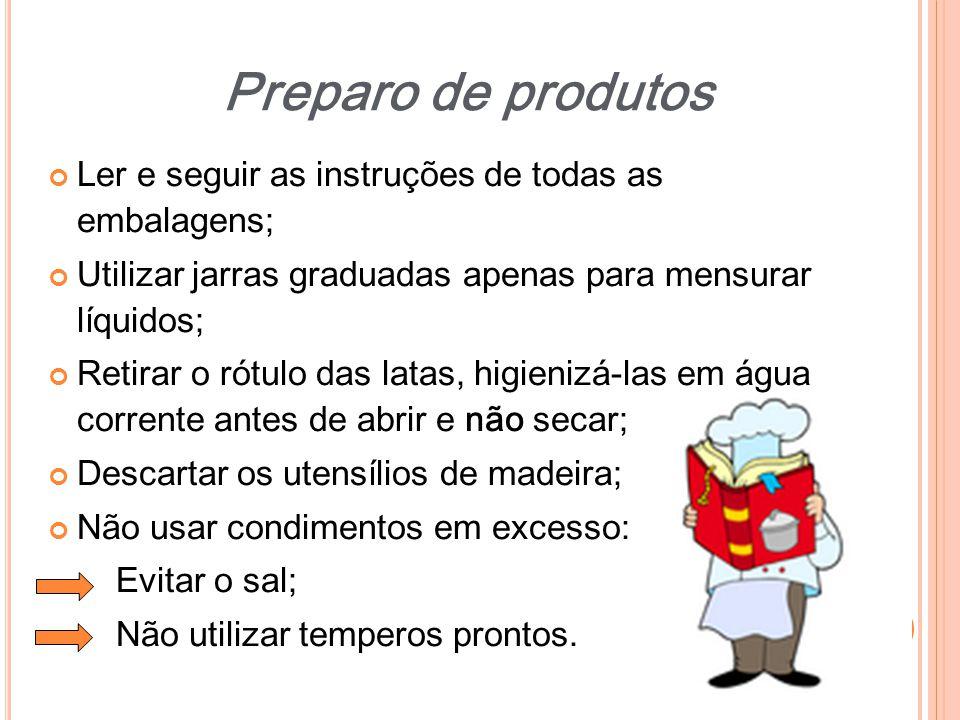 Preparo de produtos Ler e seguir as instruções de todas as embalagens;