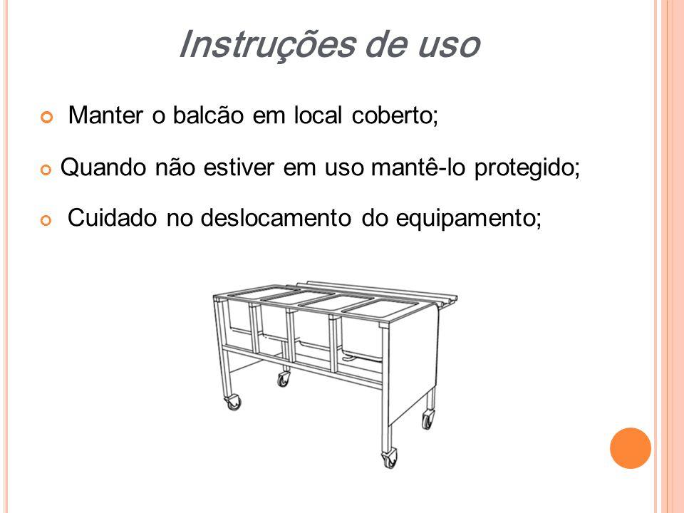 Instruções de uso Manter o balcão em local coberto;