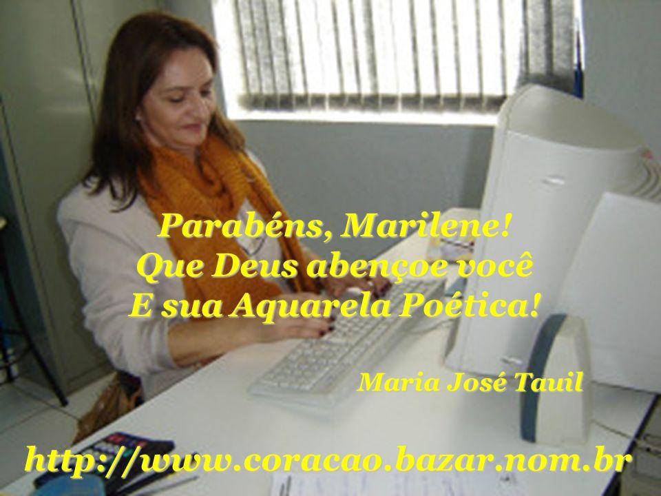 Parabéns, Marilene! Que Deus abençoe você E sua Aquarela Poética!
