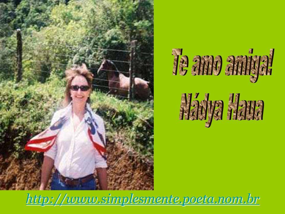 Te amo amiga! Nádya Haua http://www.simplesmente.poeta.nom.br