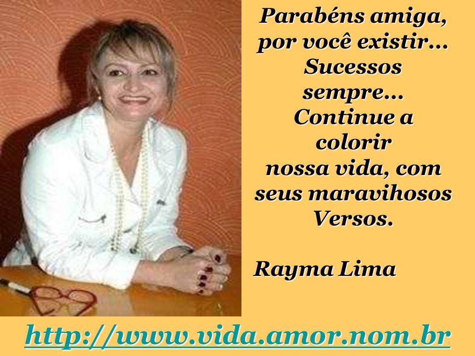http://www.vida.amor.nom.br Parabéns amiga, por você existir...