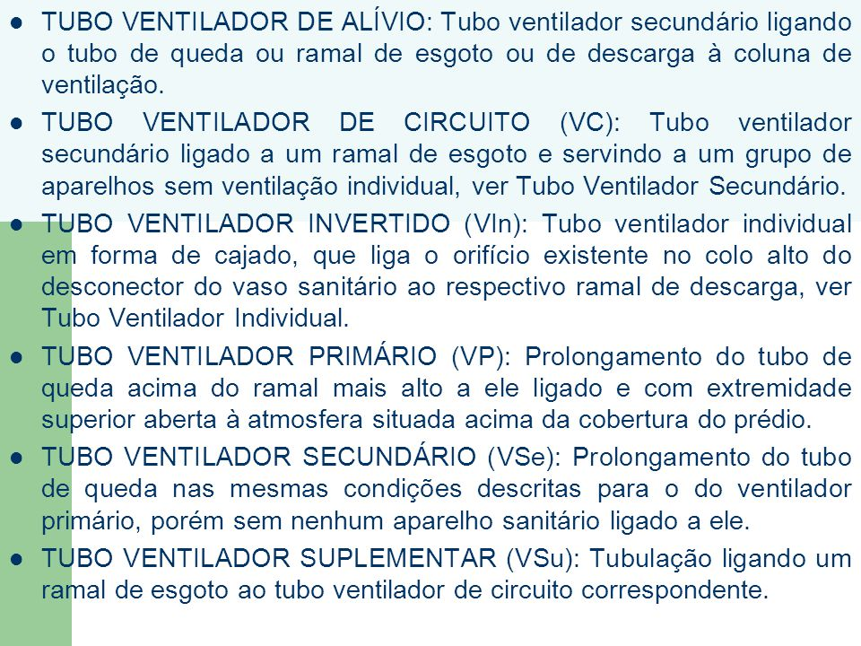TUBO VENTILADOR DE ALÍVIO: Tubo ventilador secundário ligando o tubo de queda ou ramal de esgoto ou de descarga à coluna de ventilação.
