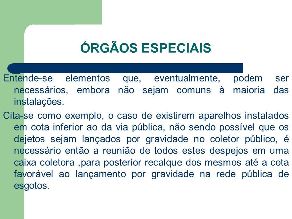 ÓRGÃOS ESPECIAIS Entende-se elementos que, eventualmente, podem ser necessários, embora não sejam comuns à maioria das instalações.