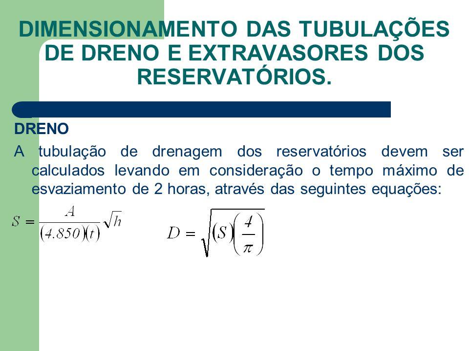 DIMENSIONAMENTO DAS TUBULAÇÕES DE DRENO E EXTRAVASORES DOS RESERVATÓRIOS.