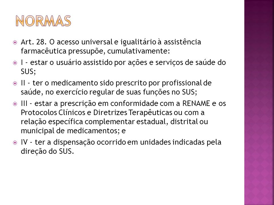 Normas Art. 28. O acesso universal e igualitário à assistência farmacêutica pressupõe, cumulativamente: