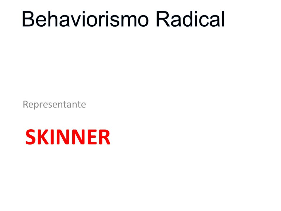 Behaviorismo Radical Representante Skinner