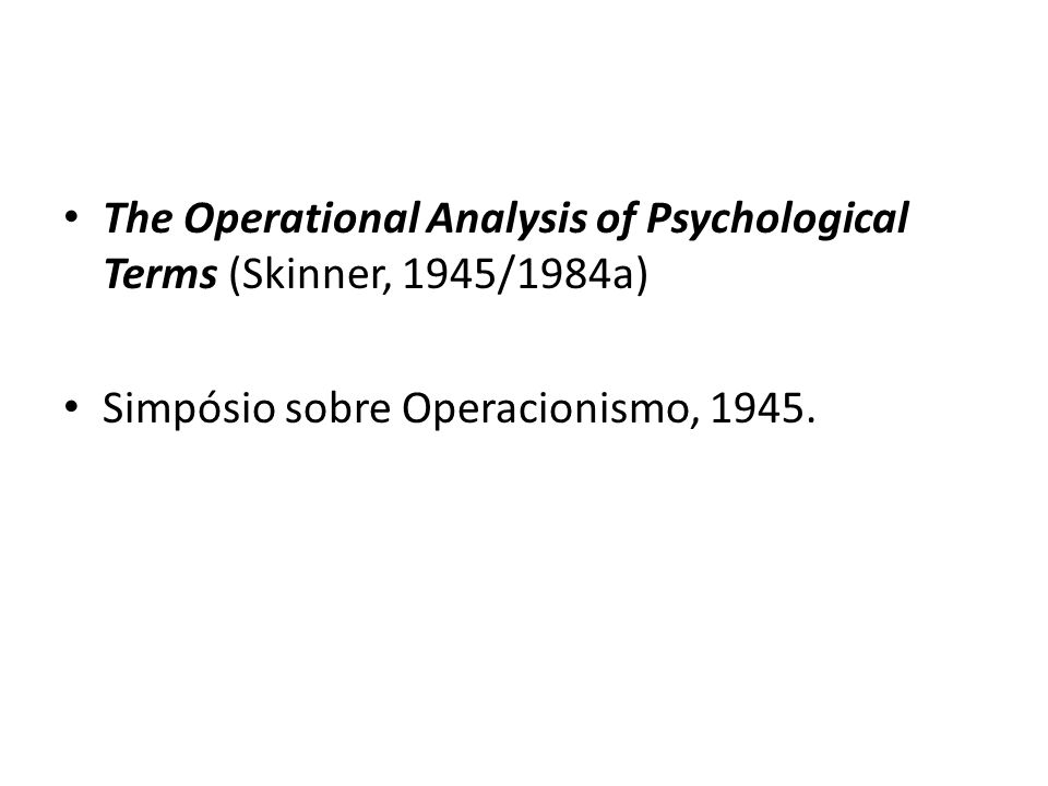The Operational Analysis of Psychological Terms (Skinner, 1945/1984a)