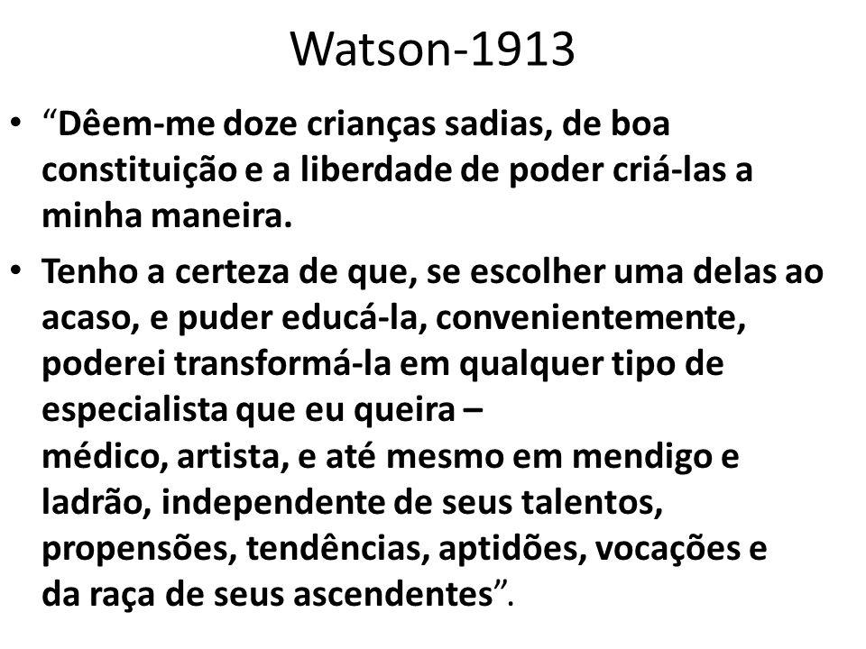 Watson-1913 Dêem-me doze crianças sadias, de boa constituição e a liberdade de poder criá-las a minha maneira.