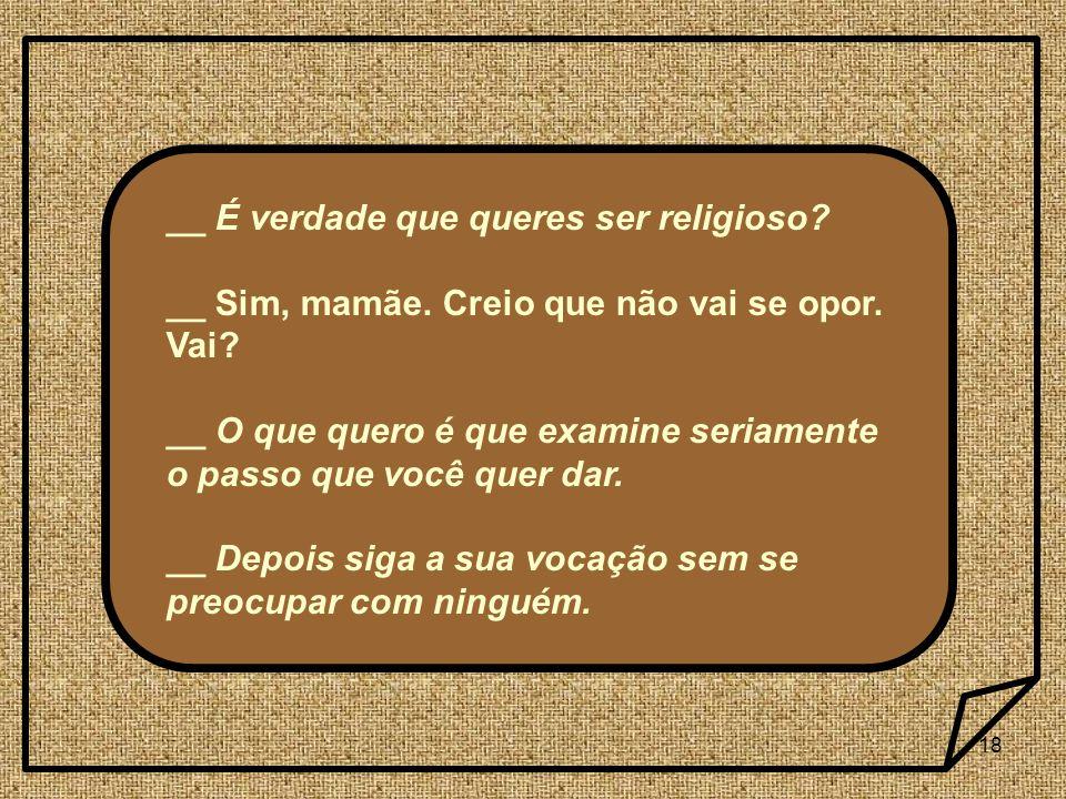 __ É verdade que queres ser religioso