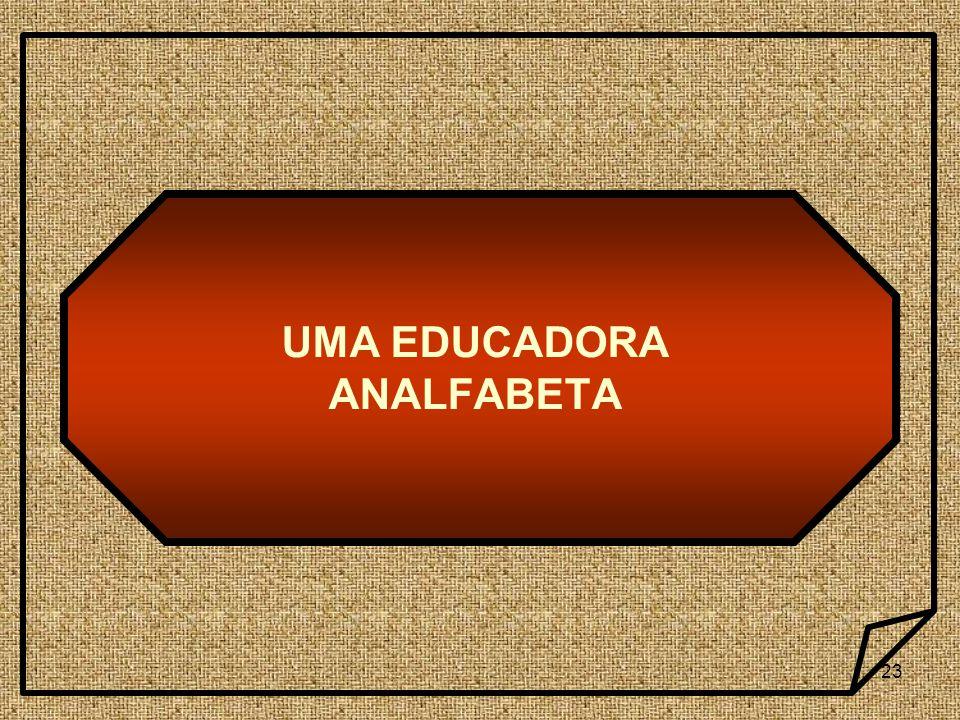UMA EDUCADORA ANALFABETA