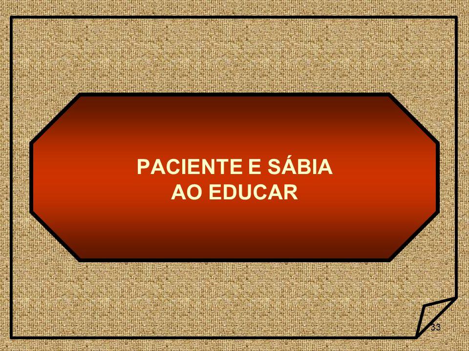 PACIENTE E SÁBIA AO EDUCAR