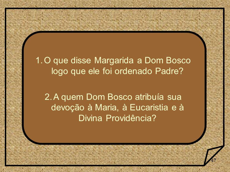 O que disse Margarida a Dom Bosco logo que ele foi ordenado Padre