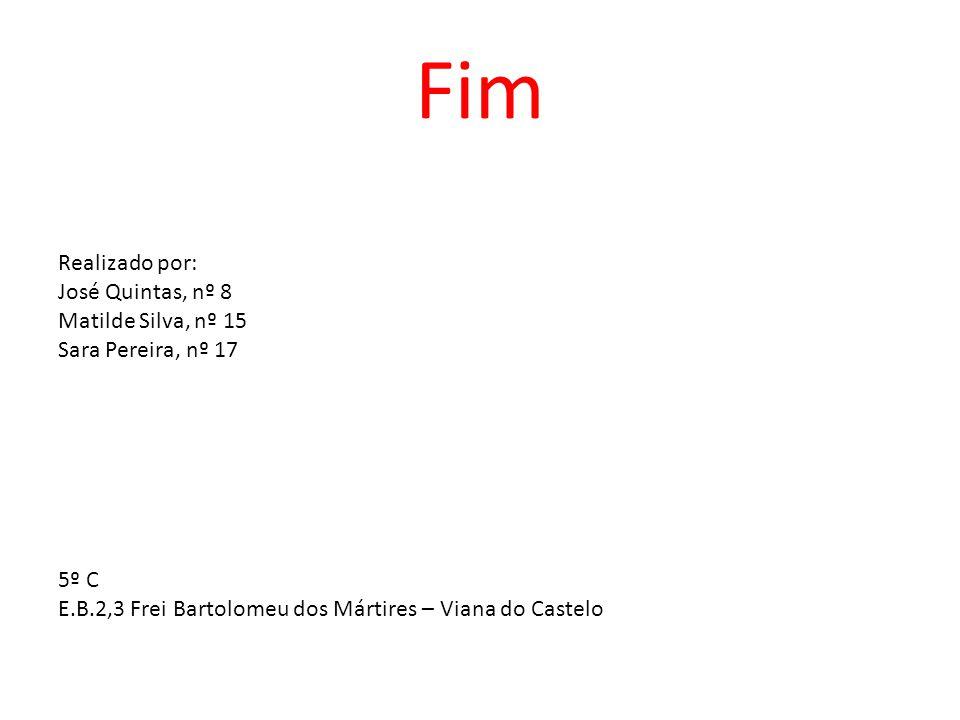 Fim Realizado por: José Quintas, nº 8 Matilde Silva, nº 15 Sara Pereira, nº 17 5º C E.B.2,3 Frei Bartolomeu dos Mártires – Viana do Castelo
