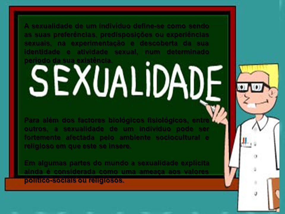 A sexualidade de um indivíduo define-se como sendo as suas preferências, predisposições ou experiências sexuais, na experimentação e descoberta da sua identidade e atividade sexual, num determinado período da sua existência.