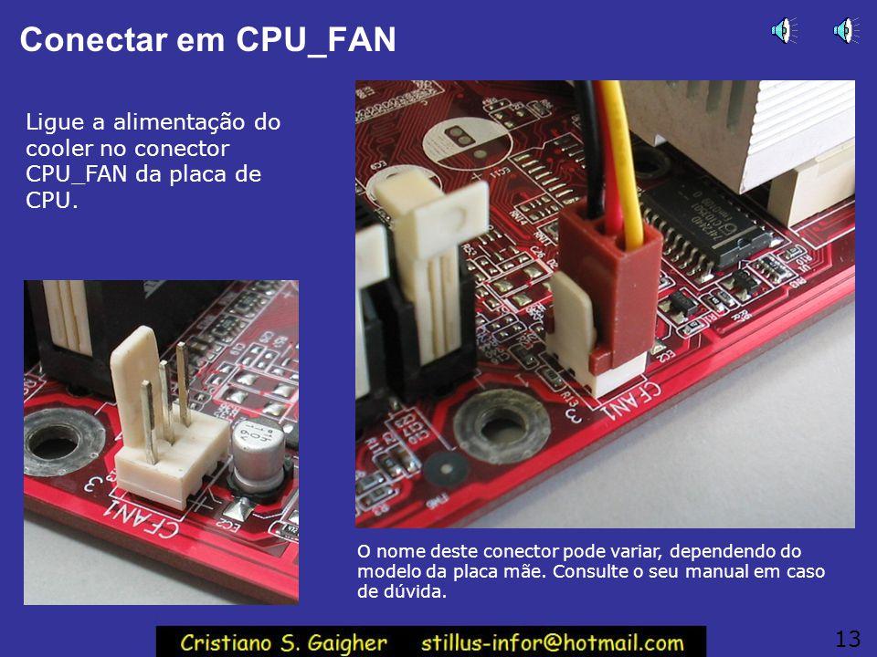 Conectar em CPU_FAN Ligue a alimentação do cooler no conector CPU_FAN da placa de CPU.