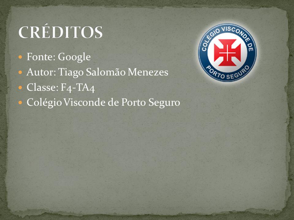 CRÉDITOS Fonte: Google Autor: Tiago Salomão Menezes Classe: F4-TA4