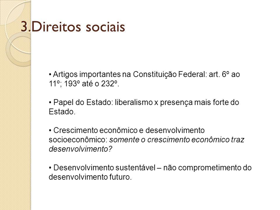 3.Direitos sociais Artigos importantes na Constituição Federal: art. 6º ao 11º; 193º até o 232º.
