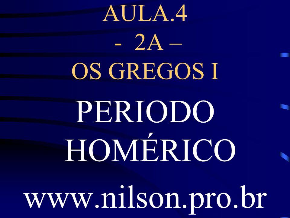 AULA.4 - 2A – OS GREGOS I PERIODO HOMÉRICO www.nilson.pro.br
