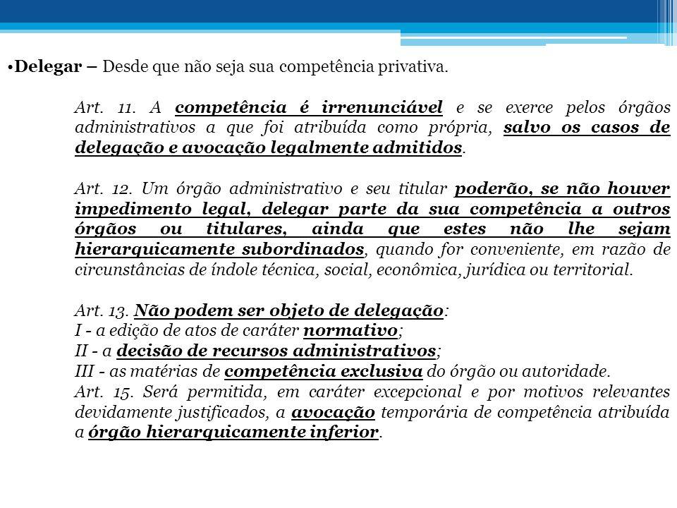 Delegar – Desde que não seja sua competência privativa.